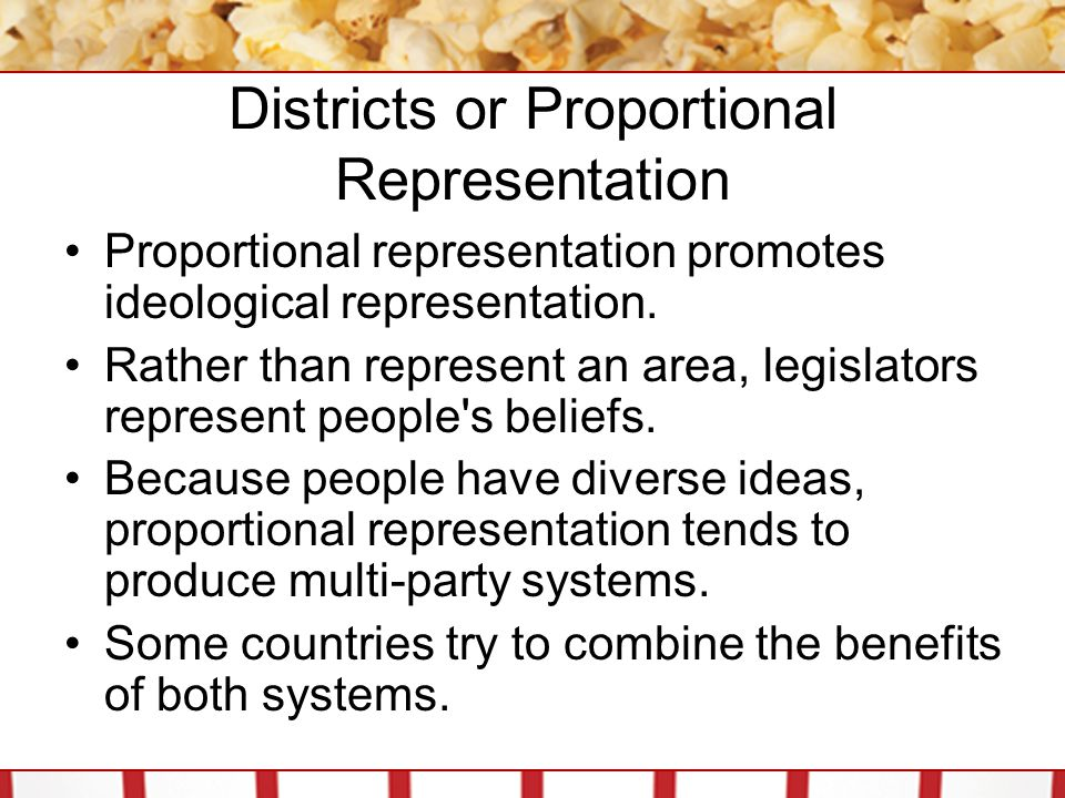 Districts or Proportional Representation Proportional representation promotes ideological representation.
