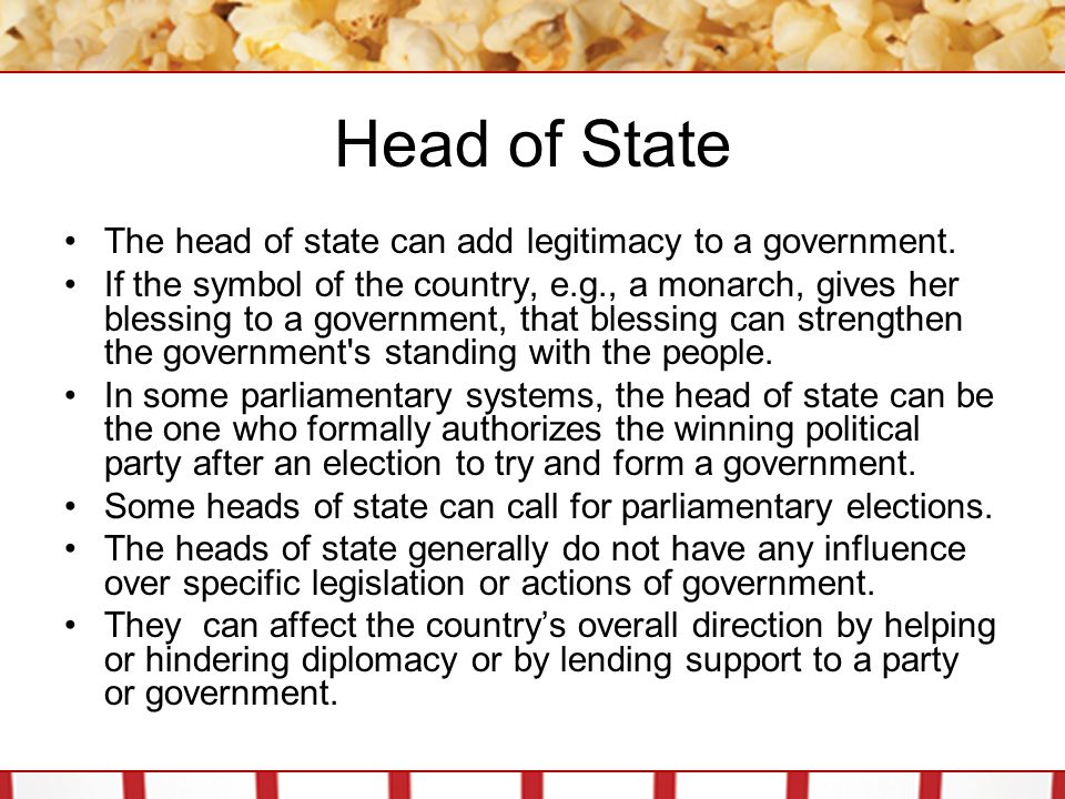 Head of State The head of state can add legitimacy to a government.