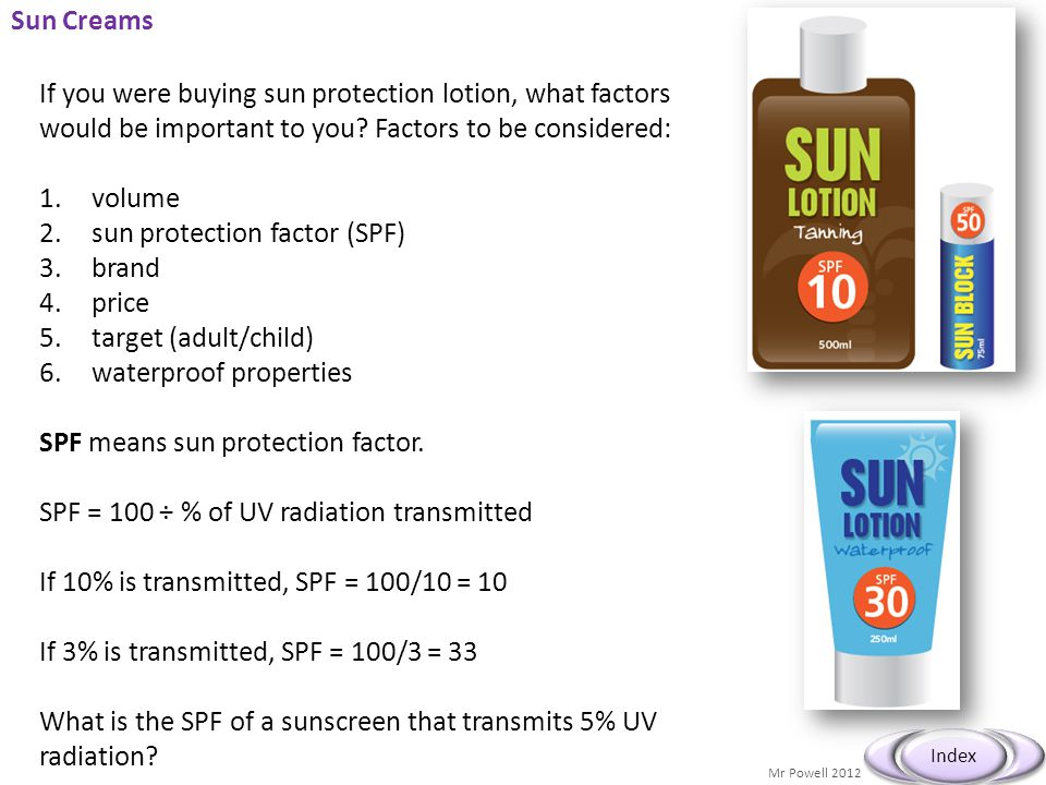 Mr Powell 2012 Index Sun Creams If you were buying sun protection lotion, what factors would be important to you? Factors to be considered: 1.volume 2