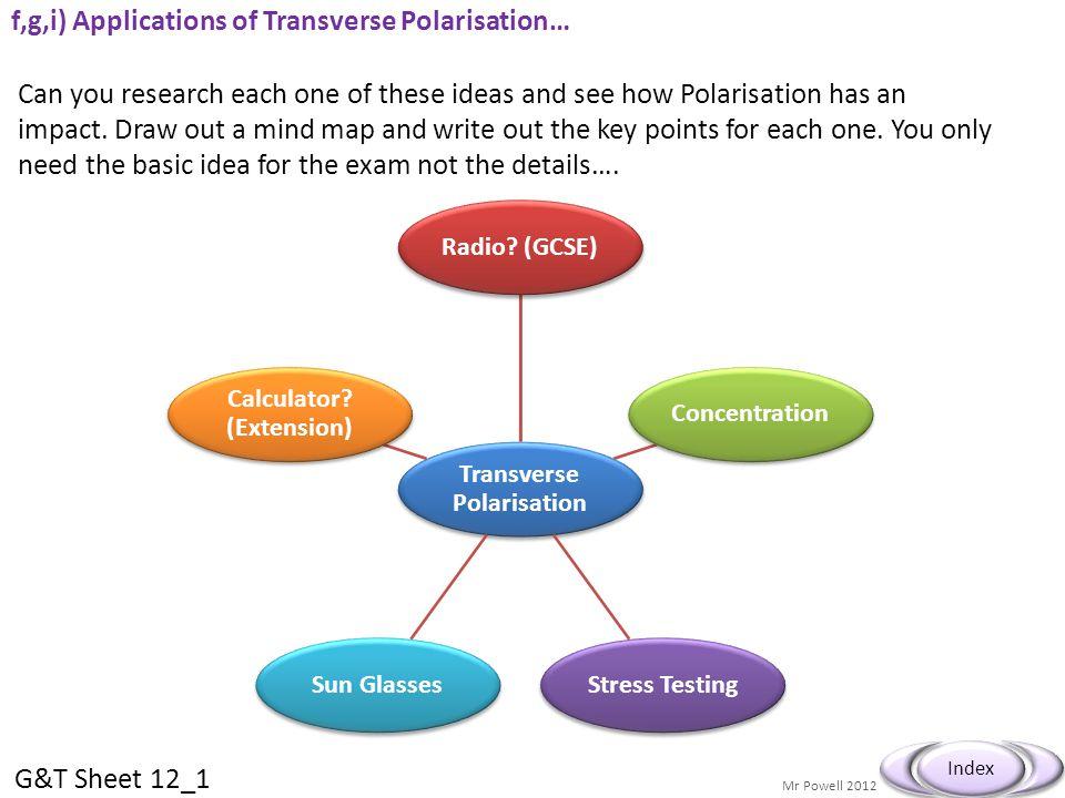 Mr Powell 2012 Index f,g,i) Applications of Transverse Polarisation… Transverse Polarisation Radio? (GCSE)ConcentrationStress TestingSun Glasses Calcu