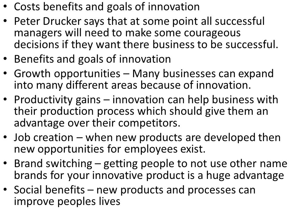 Costs benefits and goals of innovation Peter Drucker says that at some point all successful managers will need to make some courageous decisions if th