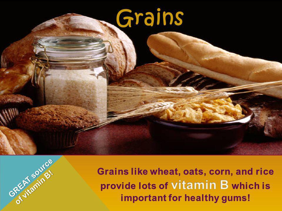 Grains GREAT source of vitamin B!