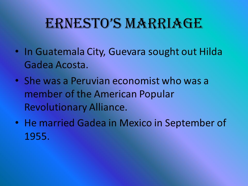 Ernestos Marriage In Guatemala City, Guevara sought out Hilda Gadea Acosta. She was a Peruvian economist who was a member of the American Popular Revo