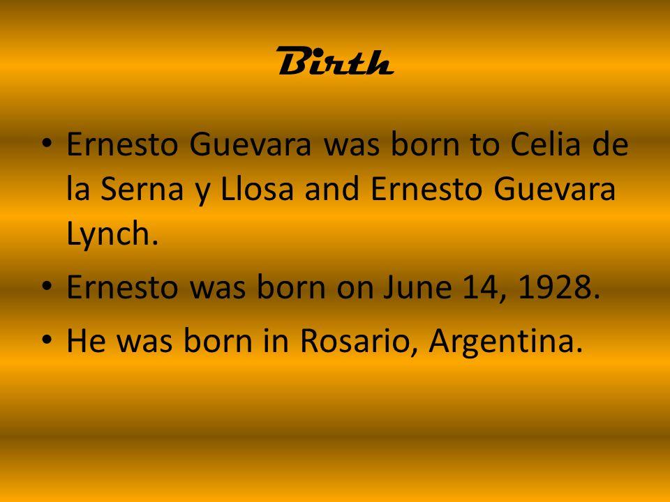 Birth Ernesto Guevara was born to Celia de la Serna y Llosa and Ernesto Guevara Lynch.