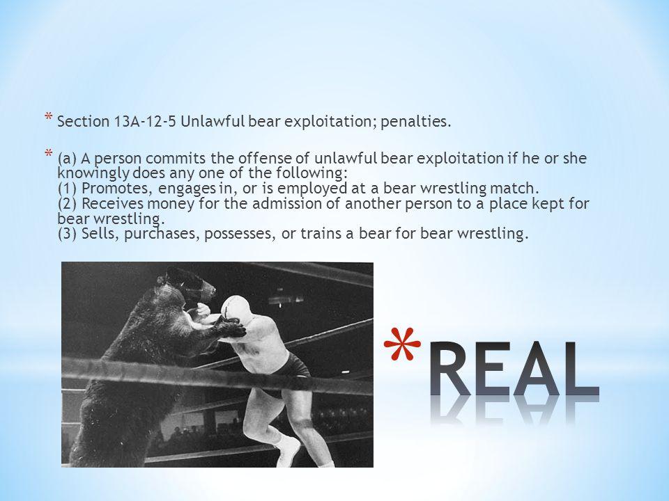 * Section 13A-12-5 Unlawful bear exploitation; penalties.
