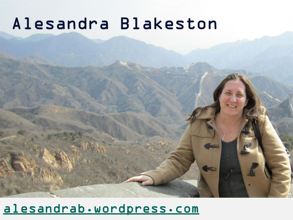 Alesandra Blakeston alesandrab.wordpress.com about.me/alesandra