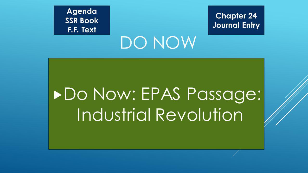 DO NOW Do Now: EPAS Passage: Industrial Revolution Agenda SSR Book F.F.