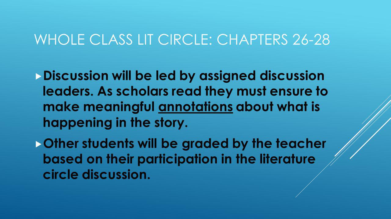 WHOLE CLASS LIT CIRCLE: CHAPTERS 26-28 Discussion will be led by assigned discussion leaders.