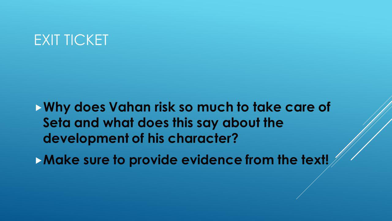 EXIT TICKET Why does Vahan risk so much to take care of Seta and what does this say about the development of his character.