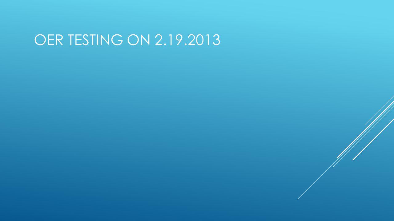 OER TESTING ON 2.19.2013