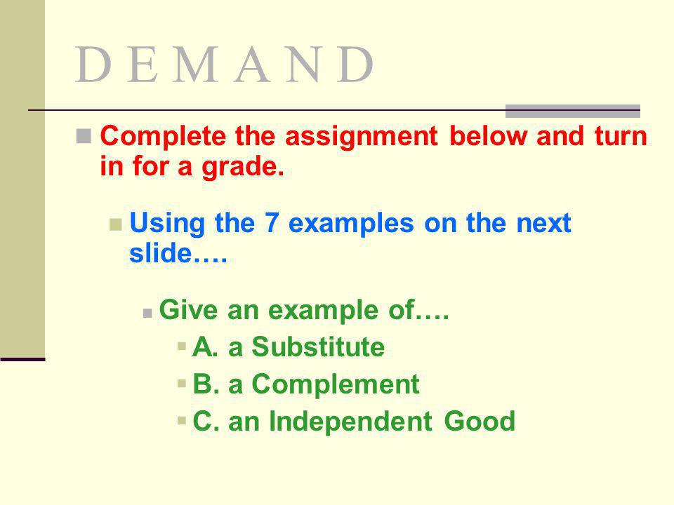 D E M A N D Complete the assignment below and turn in for a grade. Using the 7 examples on the next slide…. Give an example of…. A. a Substitute B. a