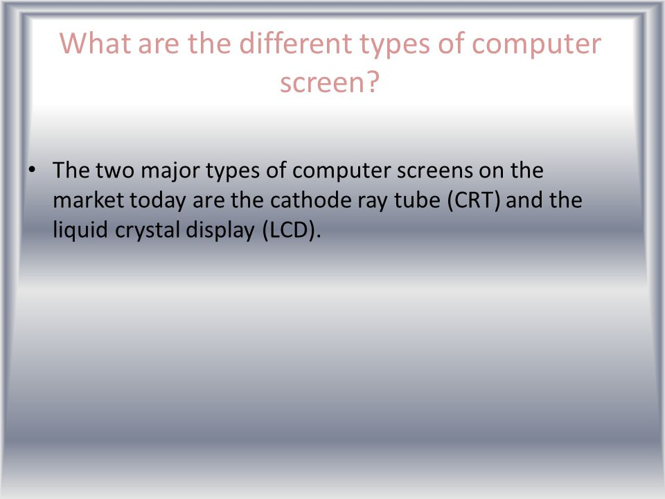 What are the different types of computer screen.
