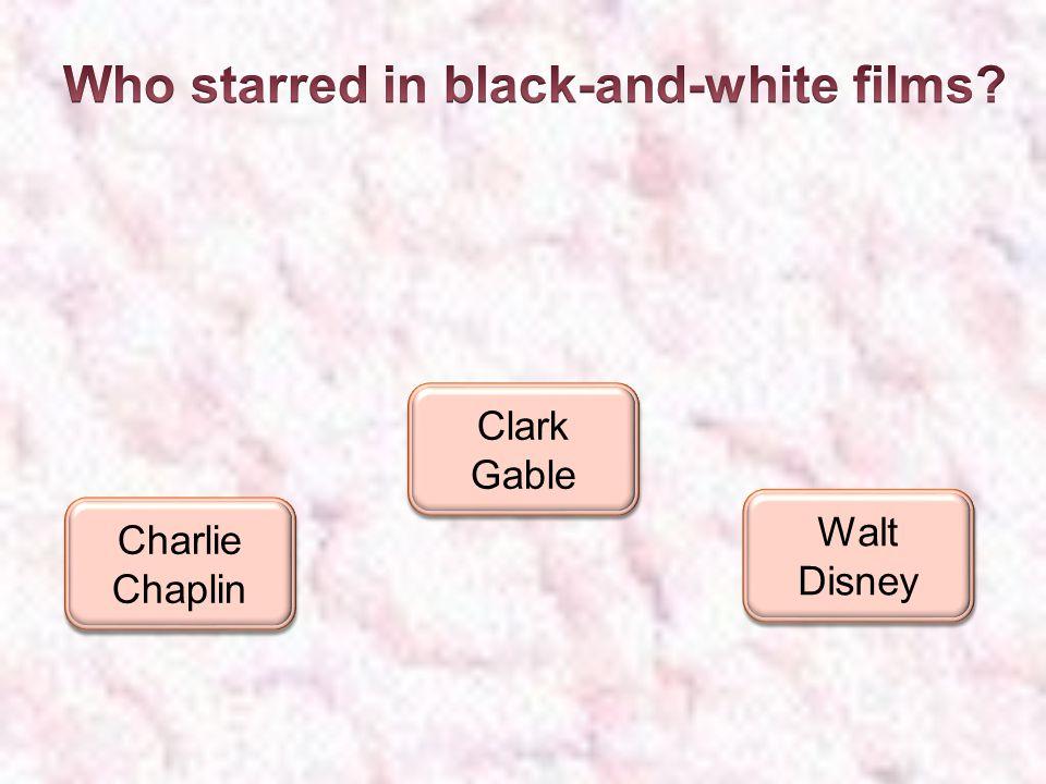 Charlie Chaplin Charlie Chaplin Clark Gable Clark Gable Walt Disney Walt Disney