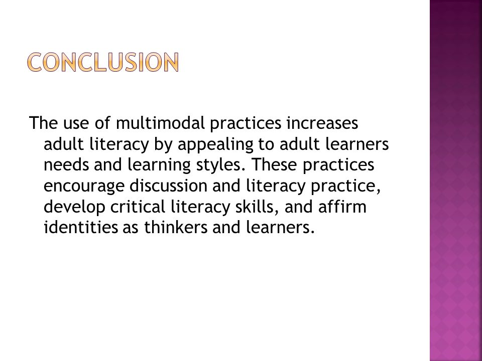 The use of multimodal practices increases adult literacy by appealing to adult learners needs and learning styles.