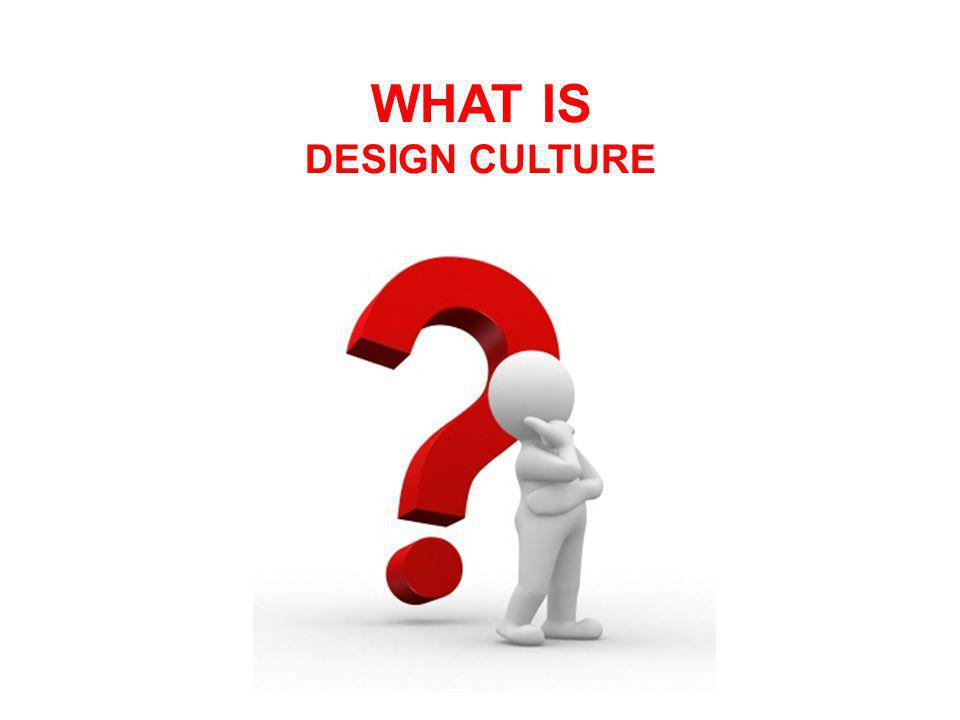 WHAT IS DESIGN CULTURE