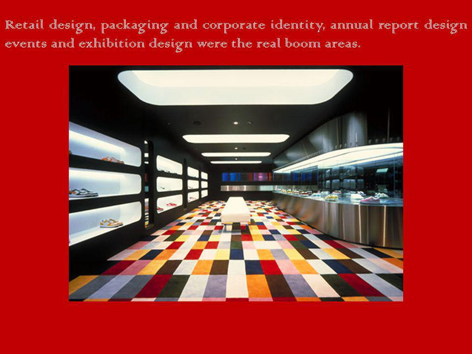 Retail design, packaging and corporate identity, annual report design events and exhibition design were the real boom areas.