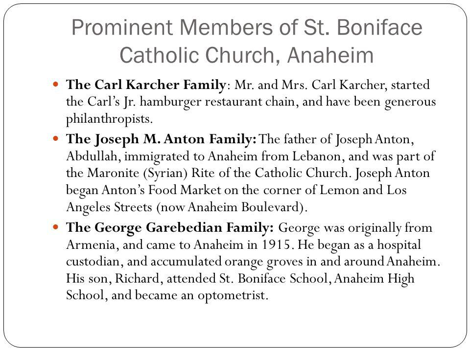 Prominent Members of St. Boniface Catholic Church, Anaheim The Carl Karcher Family: Mr. and Mrs. Carl Karcher, started the Carls Jr. hamburger restaur