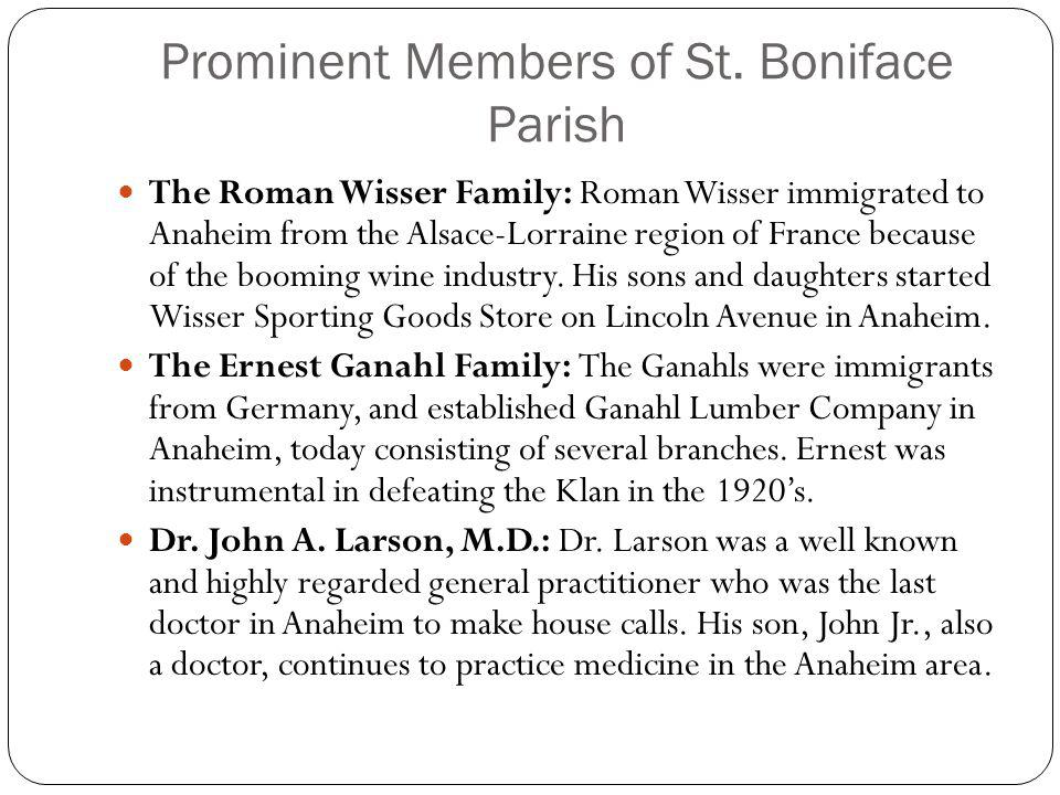 Prominent Members of St. Boniface Parish The Roman Wisser Family: Roman Wisser immigrated to Anaheim from the Alsace-Lorraine region of France because
