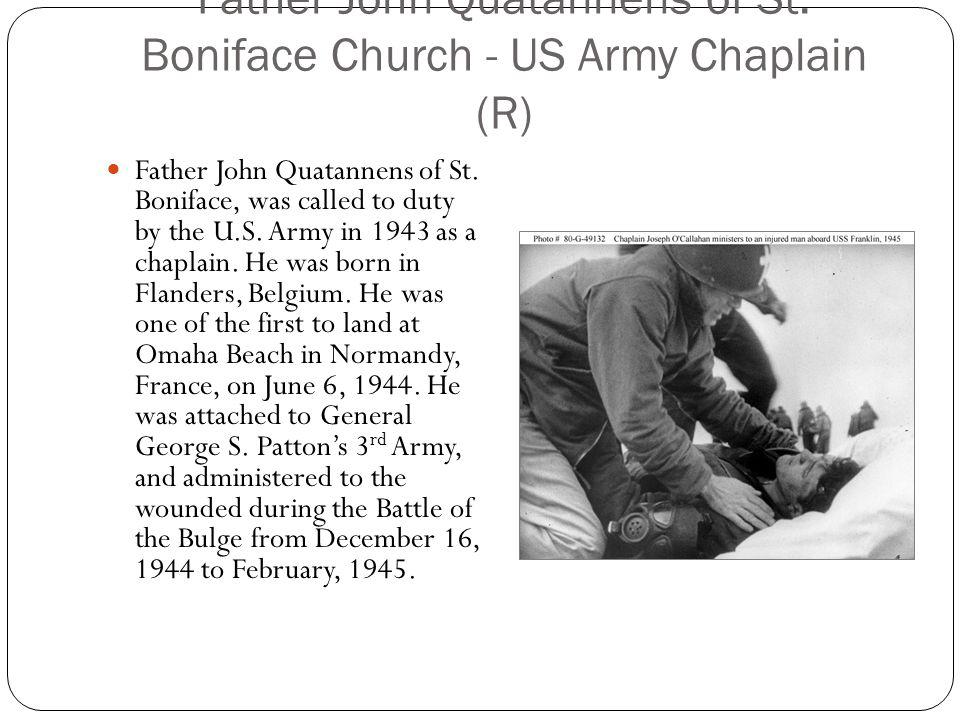 Father John Quatannens of St. Boniface Church - US Army Chaplain (R) Father John Quatannens of St. Boniface, was called to duty by the U.S. Army in 19