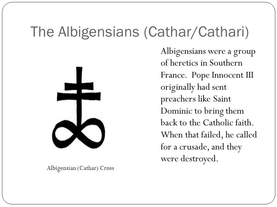 The Albigensians (Cathar/Cathari) Albigensians were a group of heretics in Southern France. Pope Innocent III originally had sent preachers like Saint