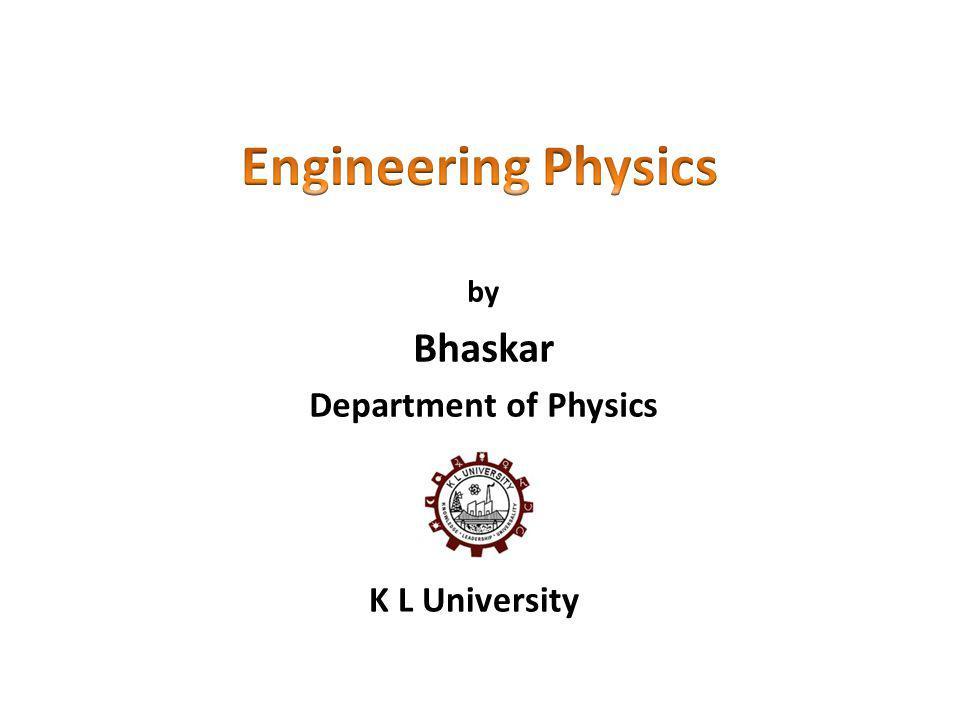 by Bhaskar Department of Physics K L University