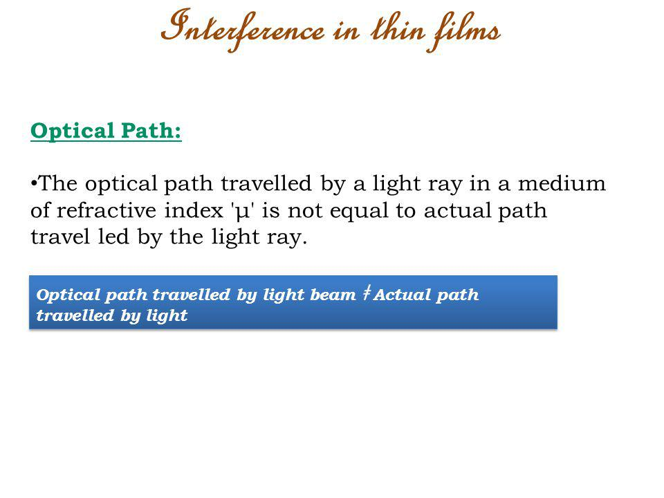 Optical Path: The optical path travelled by a light ray in a medium of refractive index 'μ' is not equal to actual path travel led by the light ray. O