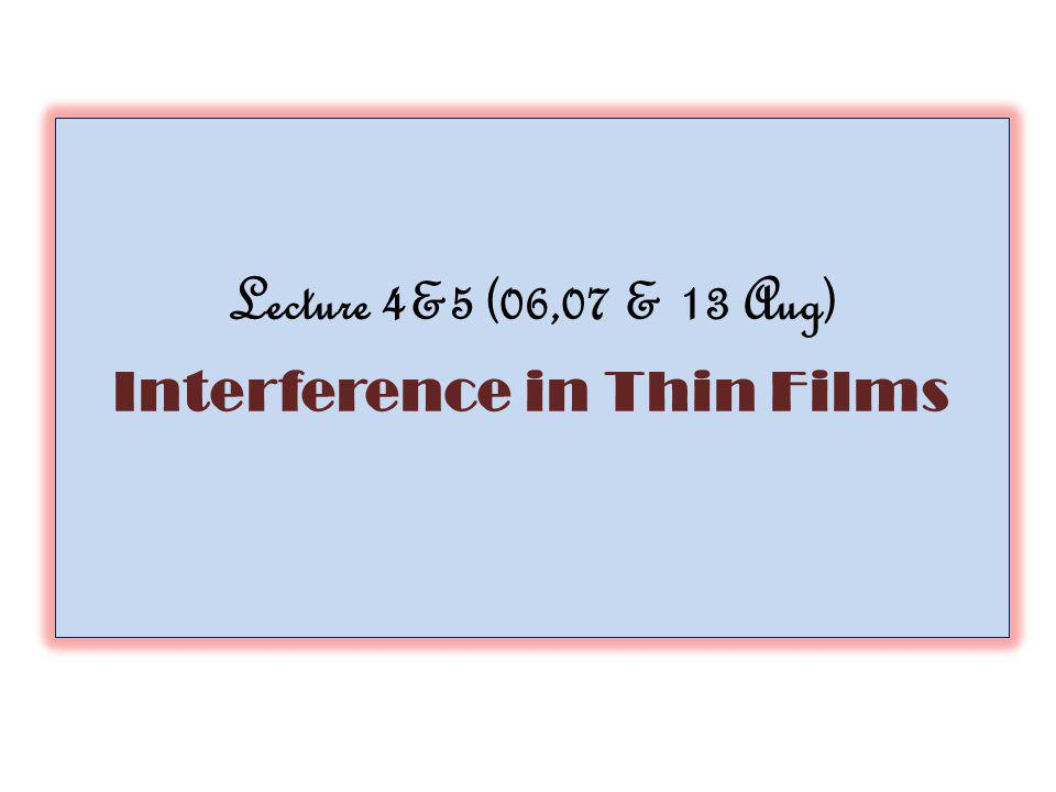 Lecture 4&5 (06,07 & 13 Aug) Interference in Thin Films
