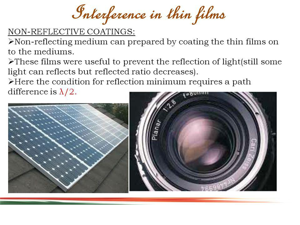 NON-REFLECTIVE COATINGS: Non-reflecting medium can prepared by coating the thin films on to the mediums. These films were useful to prevent the reflec
