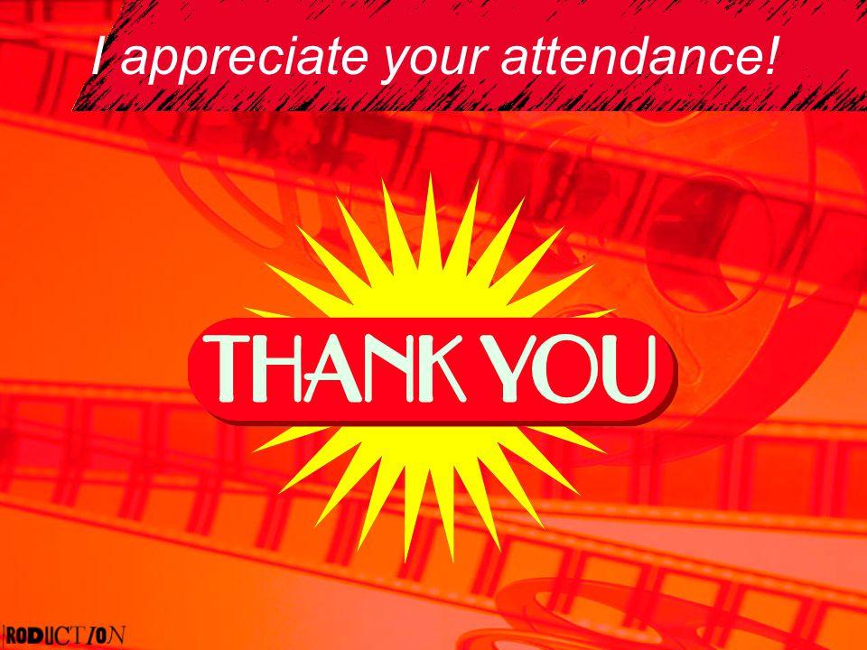 I appreciate your attendance!