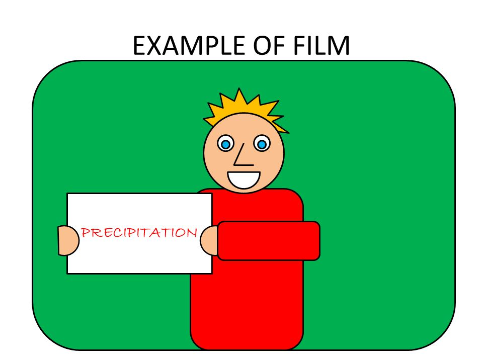 EXAMPLE OF FILM PRECIPITATION