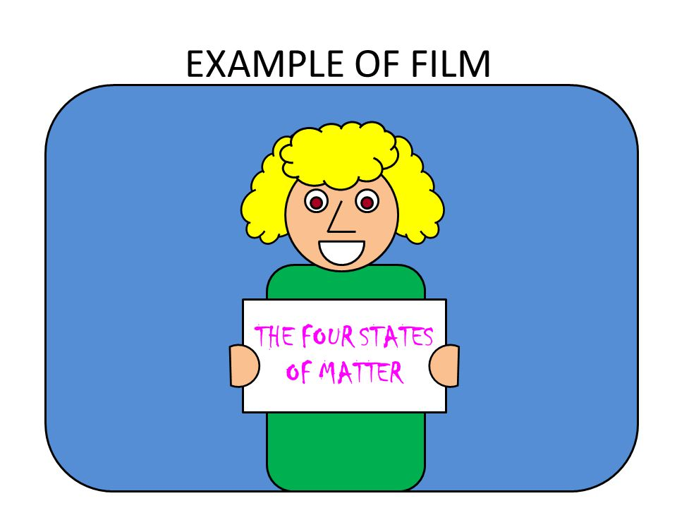 EXAMPLE OF FILM THE FOUR STATES OF MATTER
