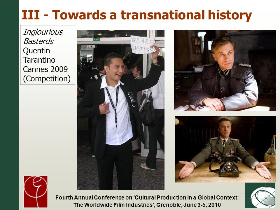 Fourth Annual Conference on Cultural Production in a Global Context: The Worldwide Film Industries, Grenoble, June 3-5, 2010 III - Towards a transnational history Inglourious Basterds Quentin Tarantino Cannes 2009 (Competition)