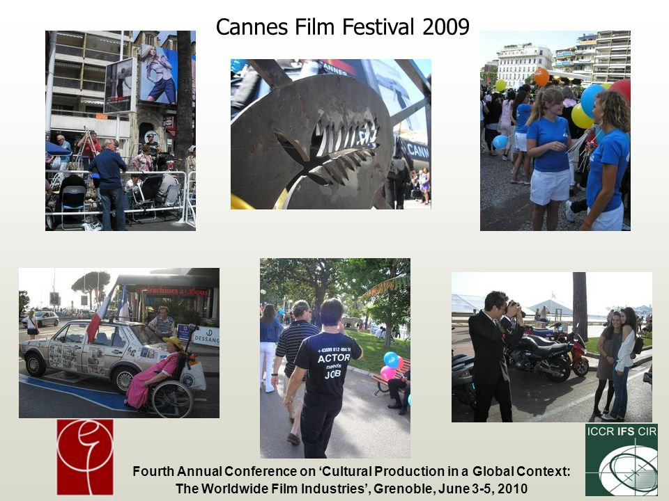 Fourth Annual Conference on Cultural Production in a Global Context: The Worldwide Film Industries, Grenoble, June 3-5, 2010 Cannes Film Festival 2009