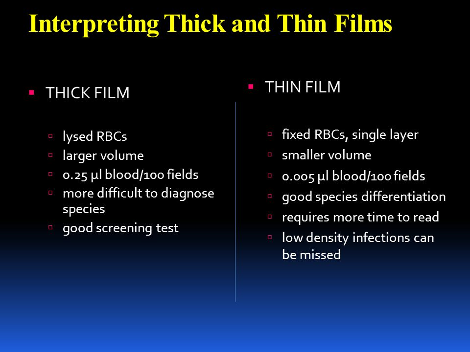 Interpreting Thick and Thin Films THICK FILM lysed RBCs larger volume 0.25 μl blood/100 fields more difficult to diagnose species good screening test