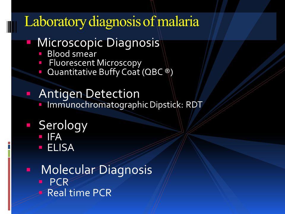 Laboratory diagnosis of malaria Microscopic Diagnosis Blood smear Fluorescent Microscopy Quantitative Buffy Coat (QBC ®) Antigen Detection Immunochrom