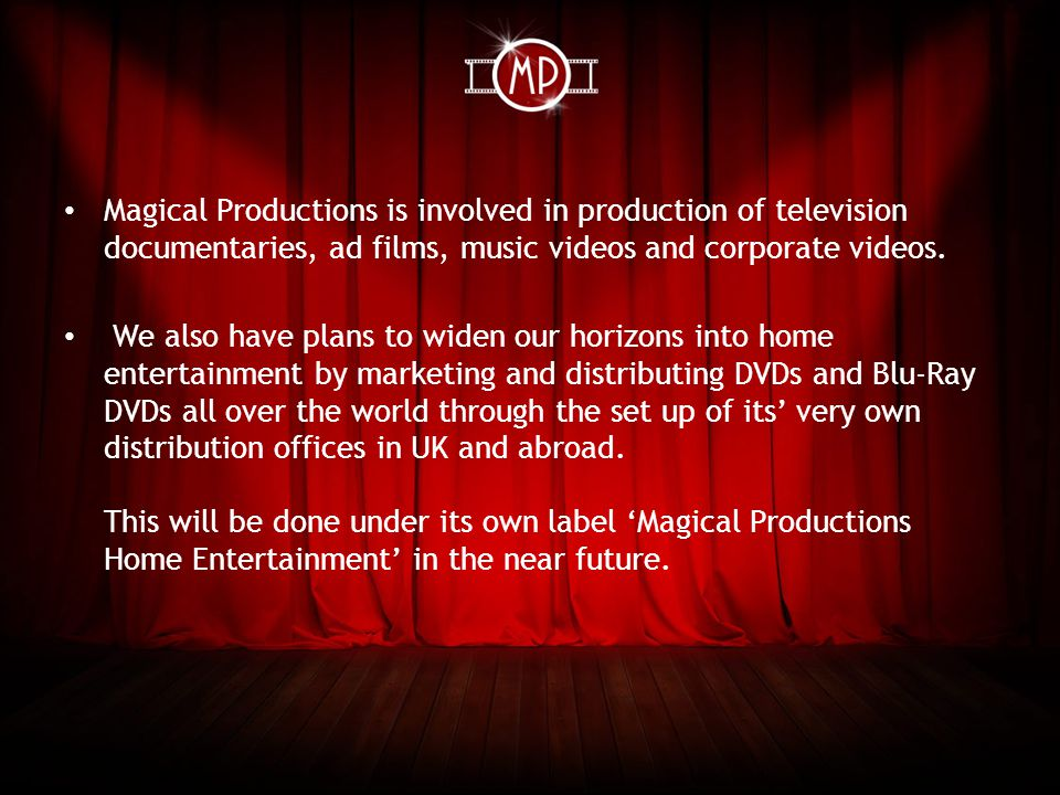 Magical Productions is involved in production of television documentaries, ad films, music videos and corporate videos.