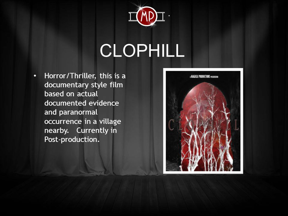 CLOPHILL Horror/Thriller, this is a documentary style film based on actual documented evidence and paranormal occurrence in a village nearby.