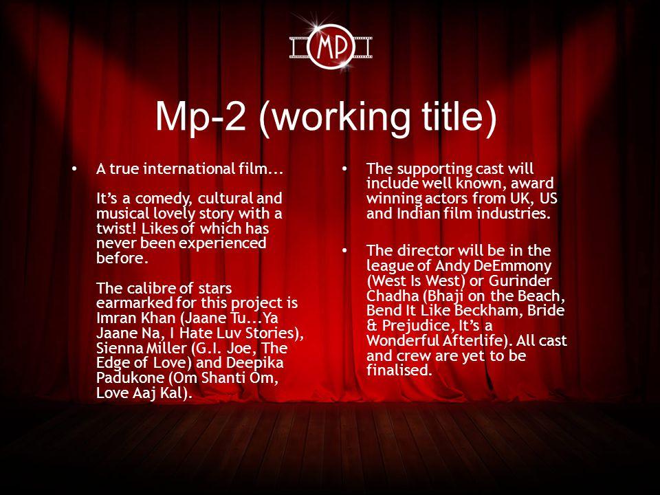 Mp-2 (working title) A true international film...