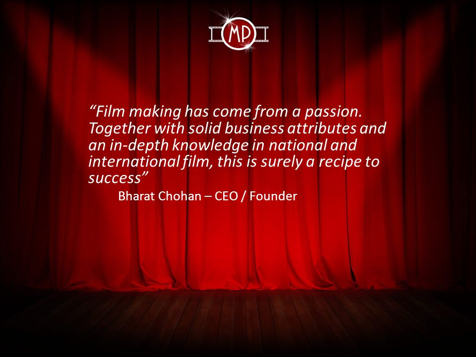 Film making has come from a passion.