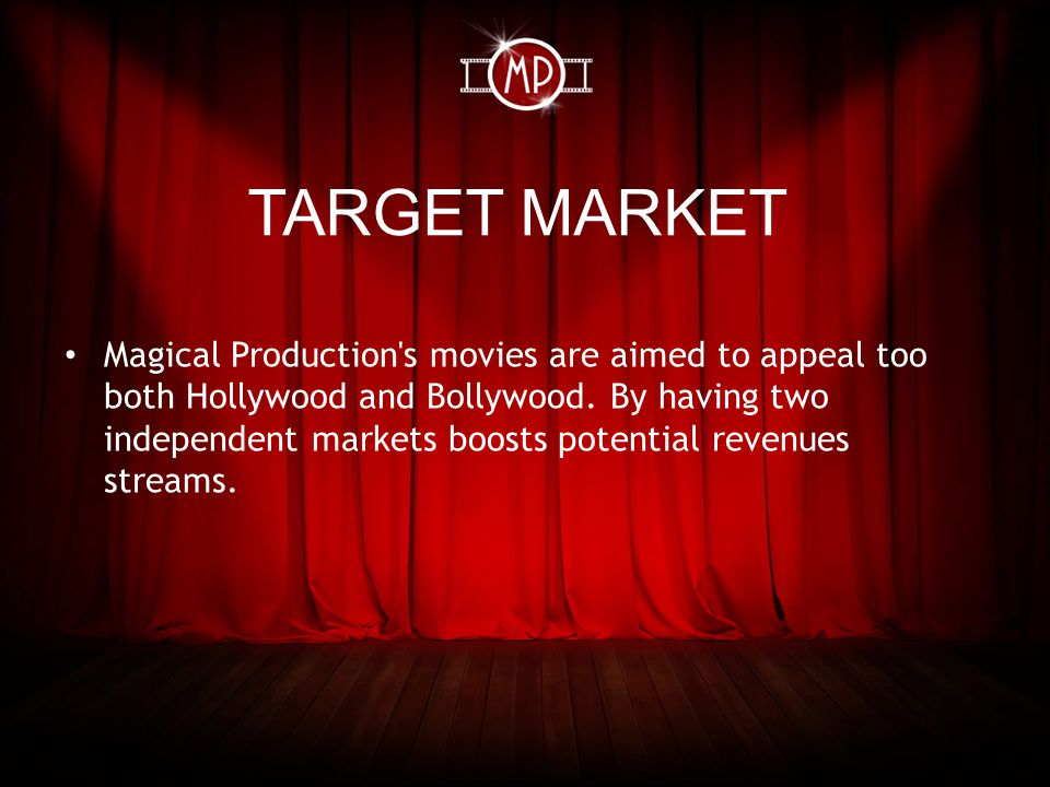 TARGET MARKET Magical Production s movies are aimed to appeal too both Hollywood and Bollywood.