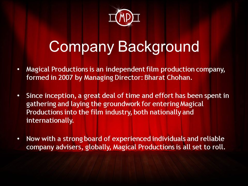 Company Background Magical Productions is an independent film production company, formed in 2007 by Managing Director: Bharat Chohan.