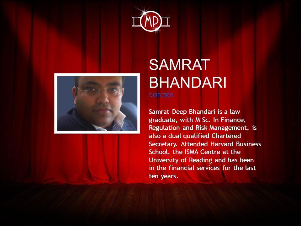 SAMRAT BHANDARI DIRECTOR Samrat Deep Bhandari is a law graduate, with M Sc.