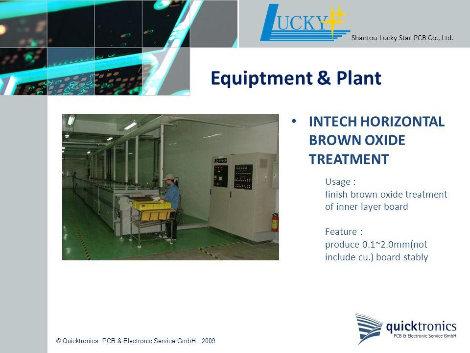 © Quicktronics PCB & Electronic Service GmbH 2009 Shantou Lucky Star PCB Co., Ltd. Equiptment & Plant INTECH HORIZONTAL BROWN OXIDE TREATMENT Usage :