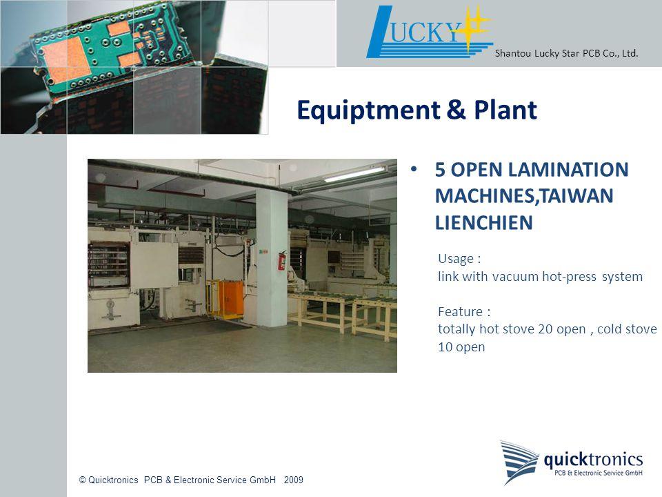 © Quicktronics PCB & Electronic Service GmbH 2009 Shantou Lucky Star PCB Co., Ltd. Equiptment & Plant 5 OPEN LAMINATION MACHINES,TAIWAN LIENCHIEN Usag