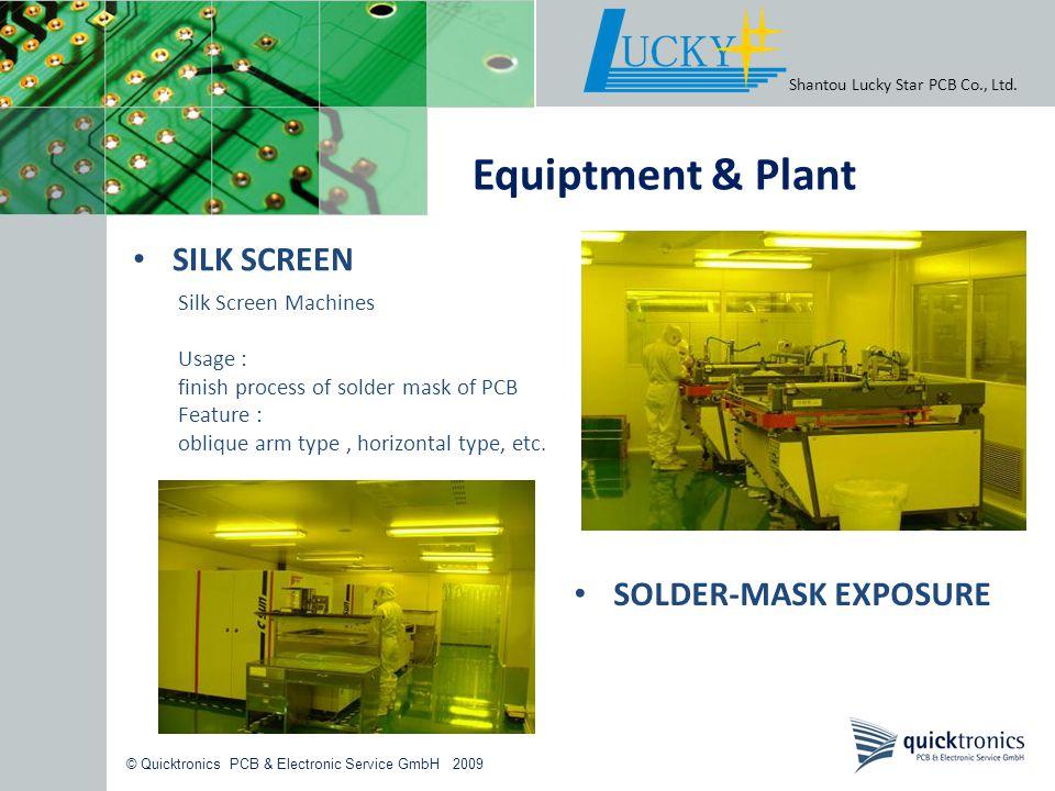 © Quicktronics PCB & Electronic Service GmbH 2009 Shantou Lucky Star PCB Co., Ltd. Equiptment & Plant SILK SCREEN SOLDER-MASK EXPOSURE Silk Screen Mac