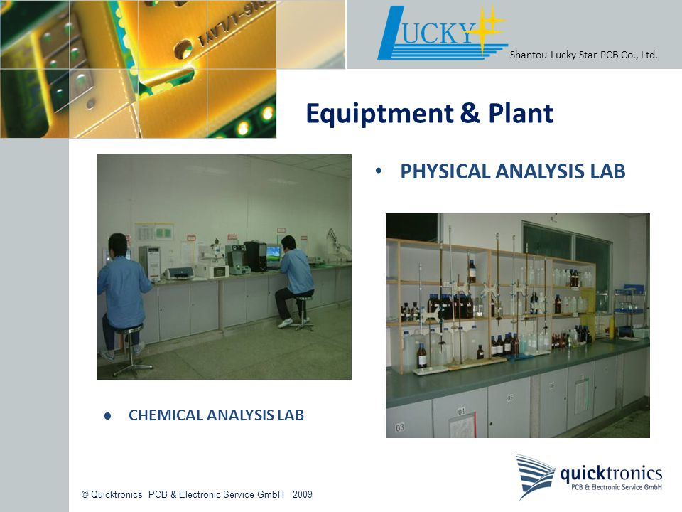 © Quicktronics PCB & Electronic Service GmbH 2009 Shantou Lucky Star PCB Co., Ltd. Equiptment & Plant PHYSICAL ANALYSIS LAB CHEMICAL ANALYSIS LAB