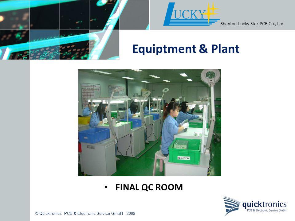 © Quicktronics PCB & Electronic Service GmbH 2009 Shantou Lucky Star PCB Co., Ltd. Equiptment & Plant FINAL QC ROOM