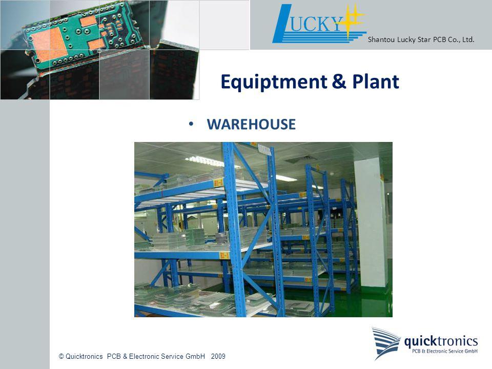 © Quicktronics PCB & Electronic Service GmbH 2009 Shantou Lucky Star PCB Co., Ltd. Equiptment & Plant WAREHOUSE