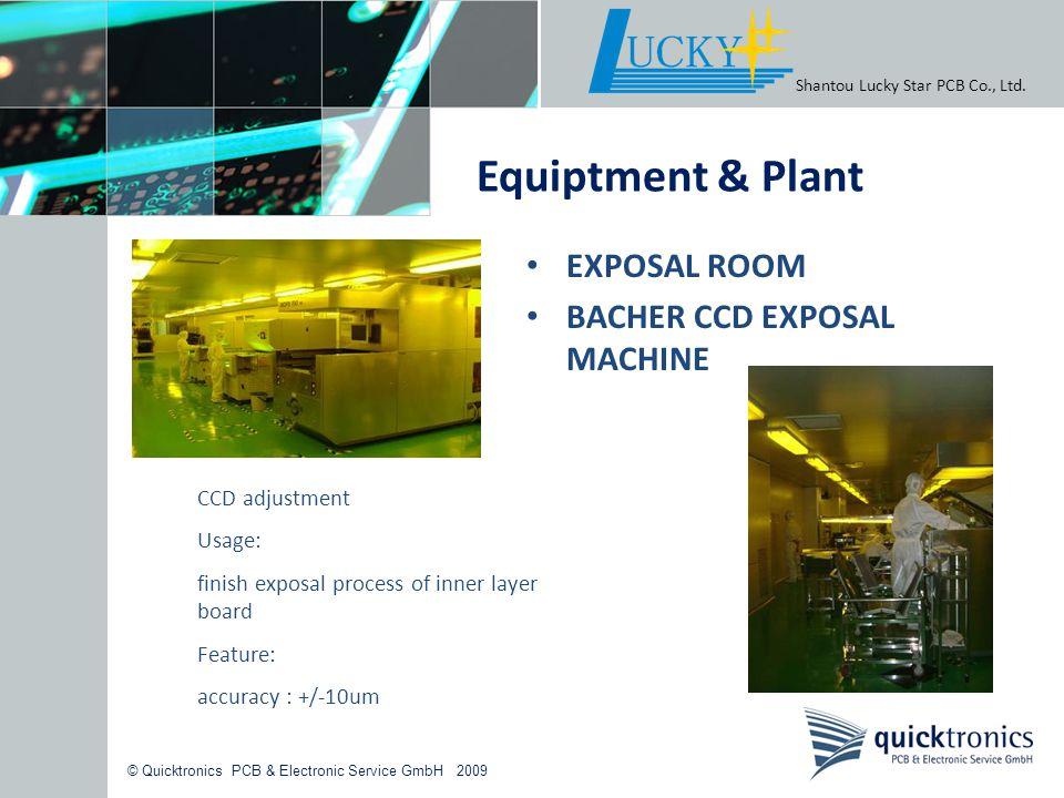 © Quicktronics PCB & Electronic Service GmbH 2009 Shantou Lucky Star PCB Co., Ltd. Equiptment & Plant EXPOSAL ROOM BACHER CCD EXPOSAL MACHINE CCD adju