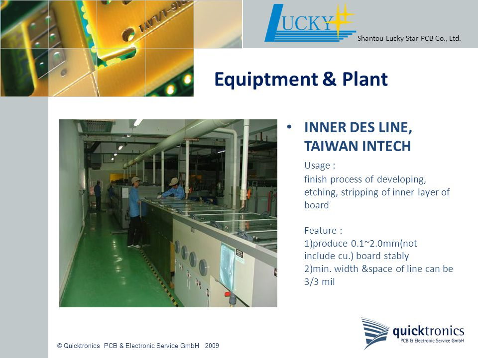 © Quicktronics PCB & Electronic Service GmbH 2009 INNER DES LINE, TAIWAN INTECH Usage : finish process of developing, etching, stripping of inner laye